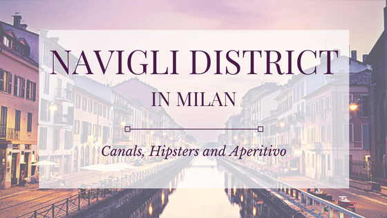 Navigli District in Milan: Canals , Hipsters and Aperitivo